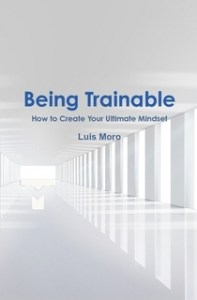 Being Trainable: How to create your ultimate mindset.