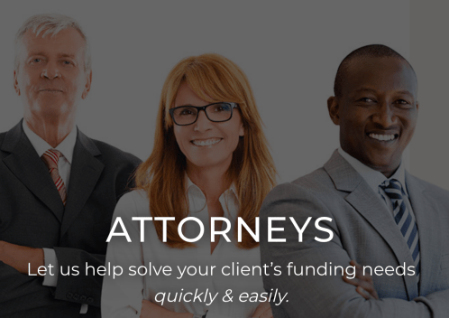 Attorneys help clients obtain cash today to win more tomorrow.