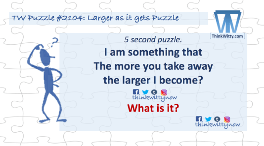 Puzzle 2104 thinkwitty.com - Larger as it gets Puzzle