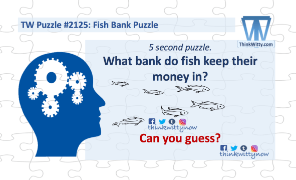 Puzzle 2125 thinkwitty.com - Fish Bank Riddle