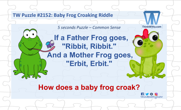 Puzzle 2152 thinkwitty.com - Baby Frog Croaking RIddle