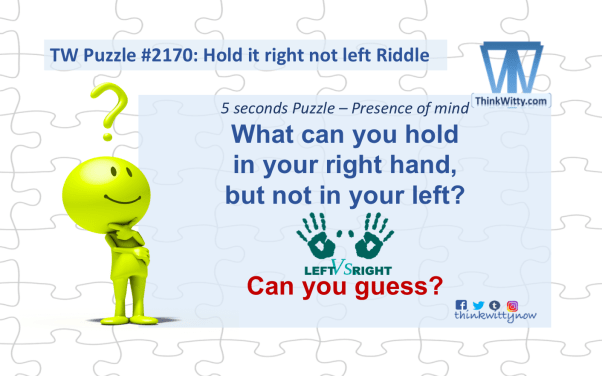 Puzzle 2170 thinkwitty.com - Hold it Right but not left RIddle - Presence of Mind