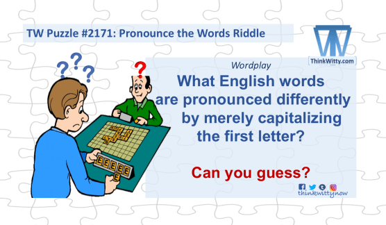 Puzzle 2171 thinkwitty.com - Pronounce the words RIddle - Wordplay