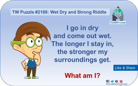 Puzzle 2188 thinkwitty.com - Wet Dry and Strong Riddle - Presence of mind