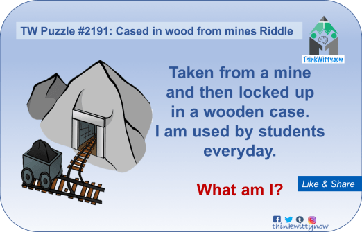 Puzzle 2191 thinkwitty.com - Cased in Wood from Mines Riddle - Presence of mind
