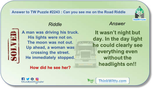 Answer to the Puzzle 2243 thinkwitty.com - Can you See Me on the Road Riddle - Presence of mind