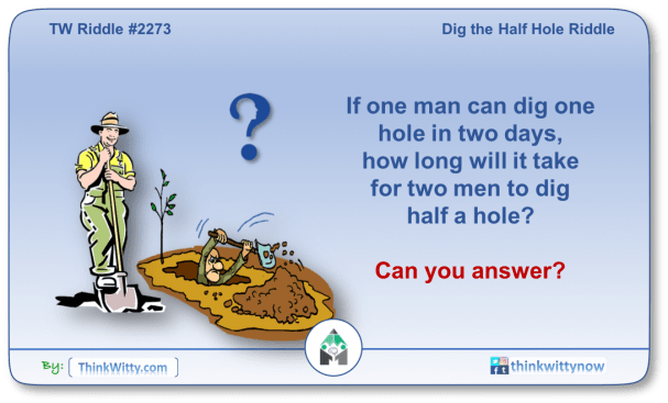Puzzle 2273 thinkwitty.com - Dig Half the Hole Riddle