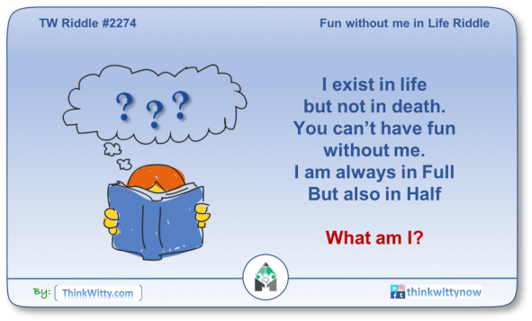 Puzzle 2274 thinkwitty.com - Fun without me in Life Riddle