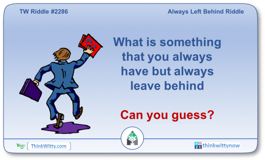 Puzzle 2286 thinkwitty.com - Always Left Behind Riddle