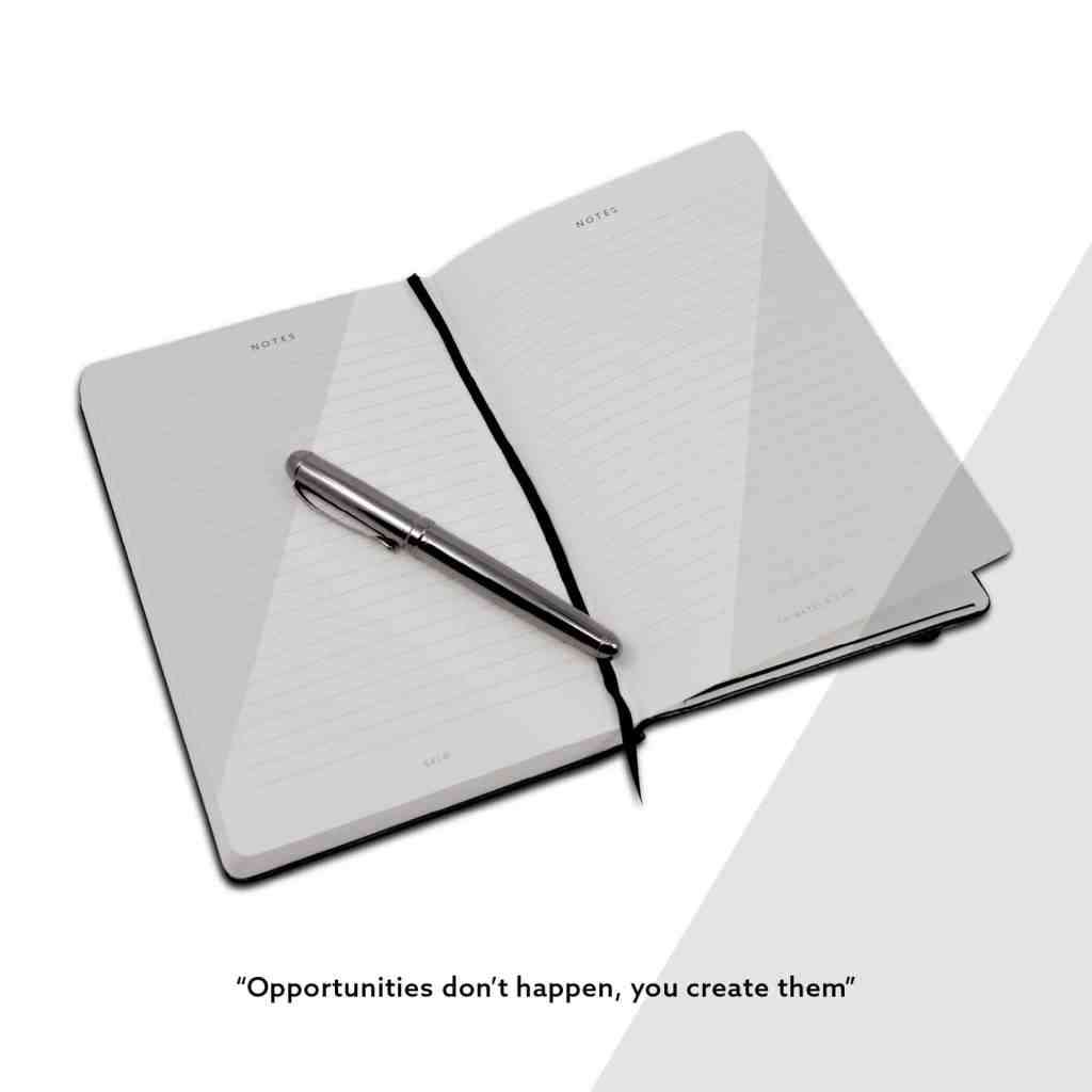 Opportunitues don't happen, you create them.