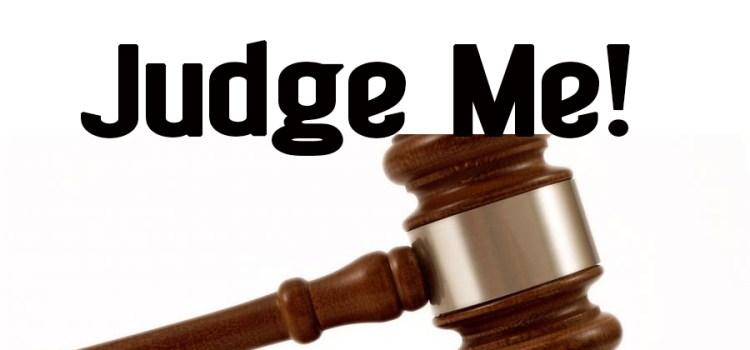 Please Do!  Judge Me!