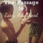 Raising Teens – The Passage to Early Adulthood