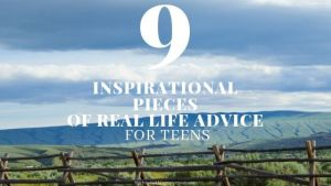 9 Inspirational Pieces of Real Life Advice for Teens