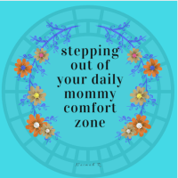 "5 Ways to Step Out of your ""Mommy Comfort Zone"""