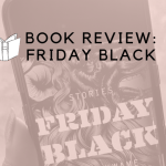 A Dystopian Reality Or Our Present Day Truth? Book Review: Friday Black