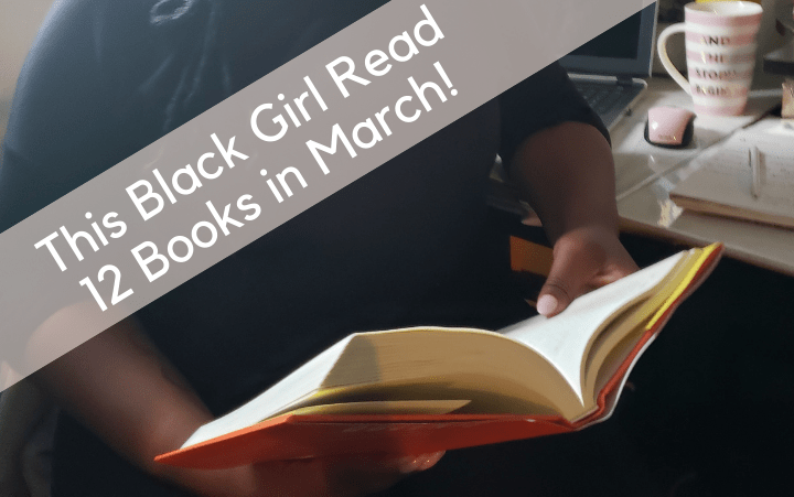 This Black Girl Read 12 Books in March! Winning!