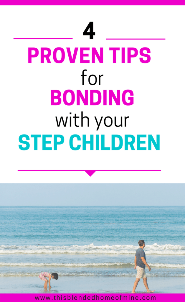 4 Proven Tips for Bonding with your Step Children - This Blended Home of Mine