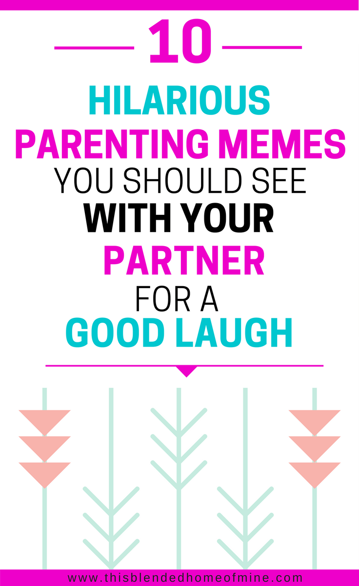 10 Hilarious Parenting Memes That Will Make Even Exhausted Parents Laugh Out Loud - This Blended Home of Mine _ Because it's true, LFMAO!