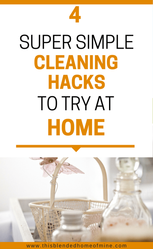 4 Easy Cleaning Hacks for a Clean Home - This Blended Home of Mine _ Kids and tidy homes don't go together. Keep a clean home with these simple cleaning tips and hacks you should start today
