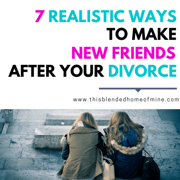 7 ways to make new friends after divorce - This Blended Home of Mine _ Tips on how to make new friends as an adult after divorce