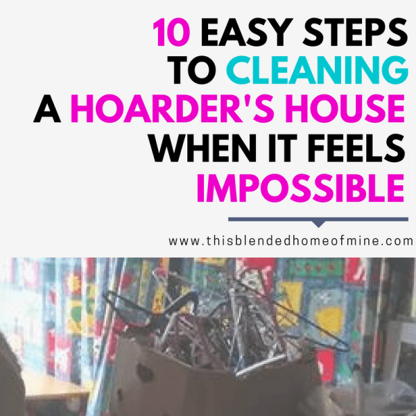10 Easy Steps to Cleaning A Hoarder's House When It Feels Impossible - This Blended Home of Mine - Cleaning, How to clean, Hoarder