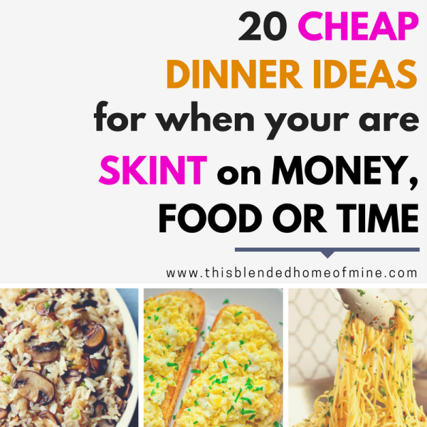 20 Cheap Dinner Ideas for When You Are Skint on Money, Food, or Time - This Blended Home of Mine