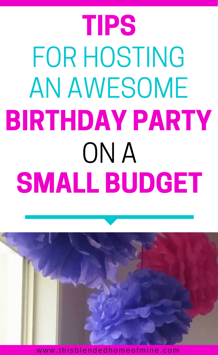 Tips for Hosting an awesome Birthday Party on a Budget - This Blended Home of Mine _ DIY Birthday Party on a Budget for girls and boys, using cheap dollar store buys to save money and still have fun