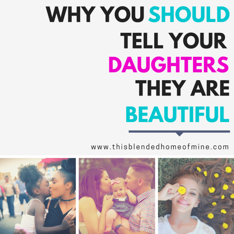 Why You Should Tell Your Daughters They Are Beautiful - This Blended Home of Mine