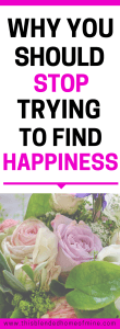Stop Trying to find happiness - This Blended Home of Mine - How to be happy everyday, Tips on How to Be Happy