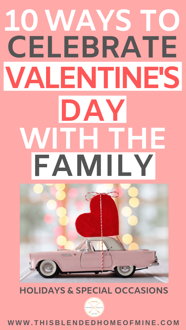 10 Ways to Celebrate Valentine's Day With the Whole Family - This Blended Home of Mine - Make it special with these Valentine's Day plans for the whole family