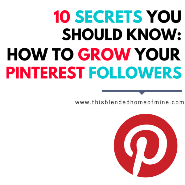 10 Secrets You Should Know About to Grow Your Pinterest Followers - This Blended Home of Mine - Tips and trick on how to get more Pinterest followers to grow you blog business