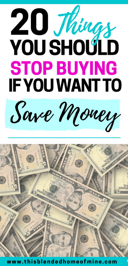 20 Things You Should Stop Buying, If you Want to Save Money - This Blended Home of Mine | Frugal living tips for families to save money