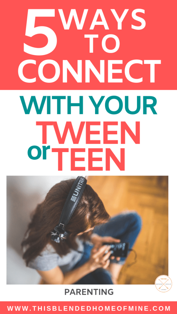 Here are 5 Ways to Connect With Your Tween or Teenager