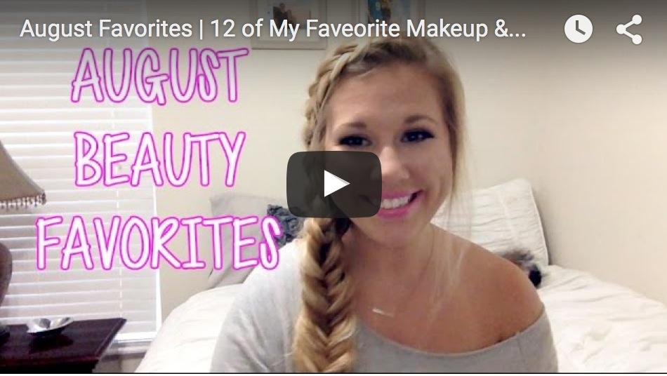August Beauty Favorites (+ video)