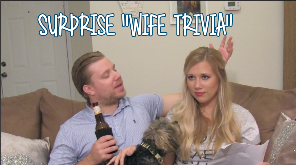 "Surprise ""Wife Trivia"" with my Hubby 