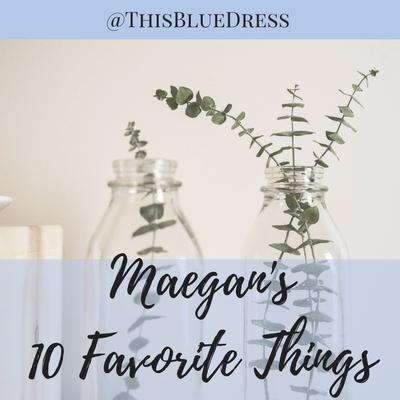 Maegan's 10 Favorite Things