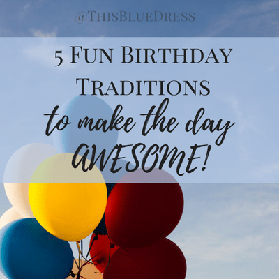 Simple traditions can take birthdays to another level of amazing. Here are 5 ideas to do just that.