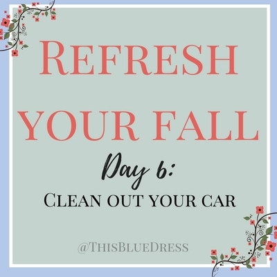 Refresh Your Fall Day 6: Clean Out Your Car