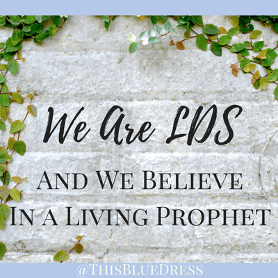 We Are LDS and We Believe in a Living Prophet