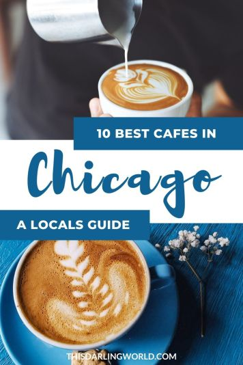 A Locals Guide to the 10 Best Cafes in Chicago