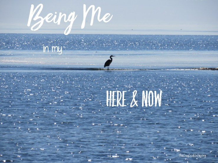 Four Things I'm Learning about Being Me in My Here & Now Spaces