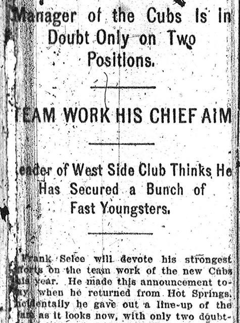 """The nicknameCubsis coined by theChicago Daily News, when an unbylined column notes thatmanagerFrank Seleewill devote his strongest efforts on the team work of the new """"Cubs"""" this year. In time, the Cubs will replace theColtsas the nickname for theChicagoNational Leagueclub."""
