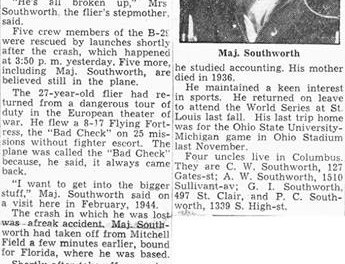 Billy Southworth Jr., the son of Cards manager Billy Southworth, is killed when his B29 crashes into the water off Flushing, New York. The 27-year-old was a veteran of 25 missions in Europe, and was the first player in organized baseball to enlist in World War II. The young Southworth was a well-regarded outfielder with the Toronto Maple Leafs (International League) in 1940.