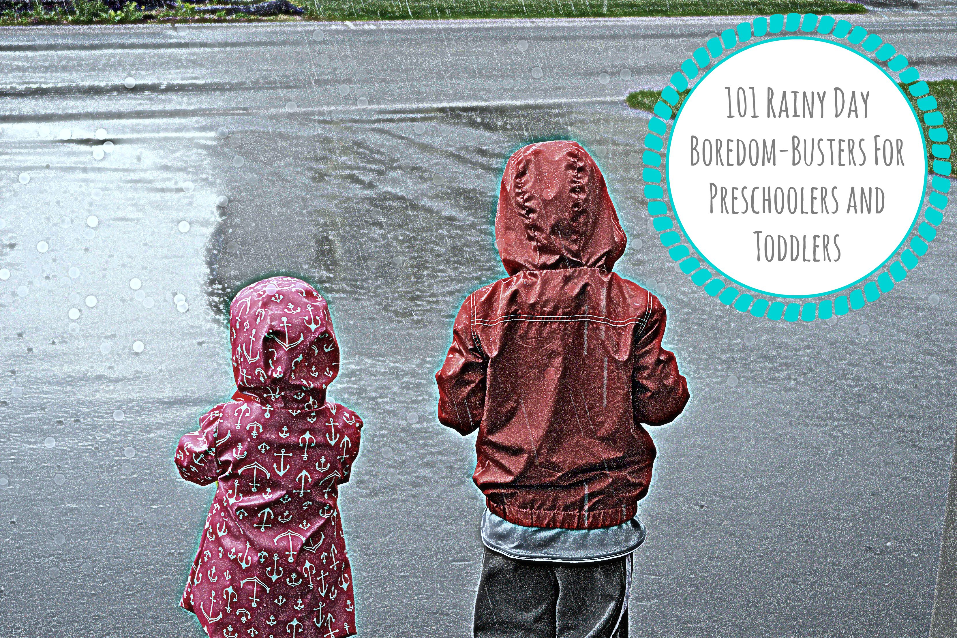 101 Rainy Day Boredom Busters For Preschoolers And