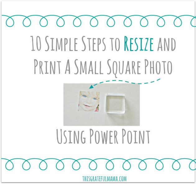 How to Resize and Print A Small Square Photo Without Photoshop {Using Power Point} | thisgratefulmama.com
