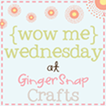 Wow Me Wednesday at Gingersnap Crafts