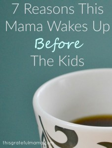 7 Reasons This Mama Wakes Up BEFORE The Kids | thisgratefulmama.com