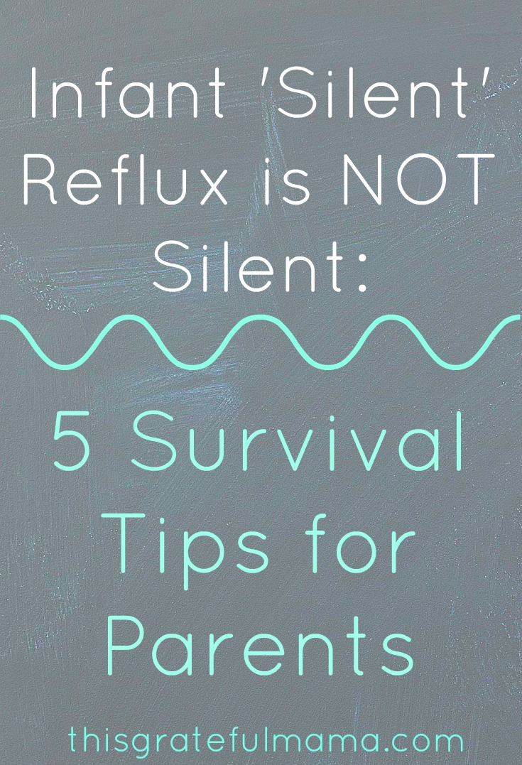 Infant 'Silent' Reflux Is NOT Silent - 5 Survival Tips for Parents | thisgratefulmama.com