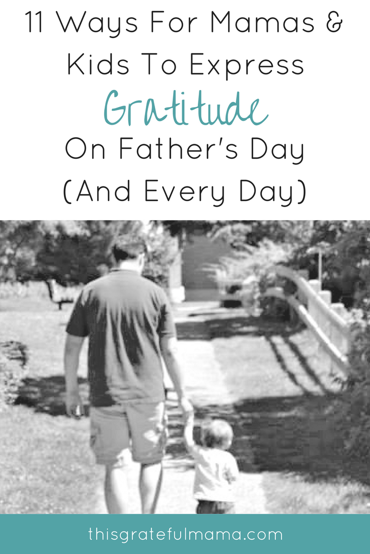 11 Ways For Mamas & Kids To Express Gratitude On Father's Day (And Every Day) | thisgratefulmama.com