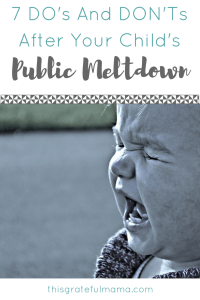 7 DO's And DON'Ts After Your Child's Public Meltdown | thisgratefulmama.com